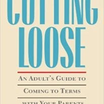 Cutting Loose: An Adult's Guide to Coming to Terms with Your Parents